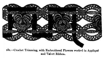 Crochet Trimming, with Embroidered Flowers worked in Appliqué and Velvet Ribbon.